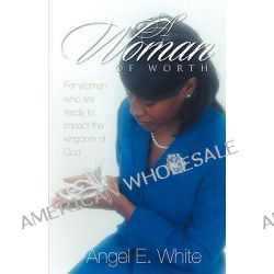 A Woman of Worth by Angel E White, 9781554520398.
