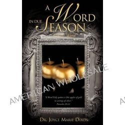 A Word in Due Season by Joyce Marie Dixon, 9781609574260.