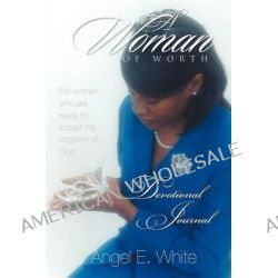 A Woman of Worth - Devotional Journal by Angel E White, 9781554528189.