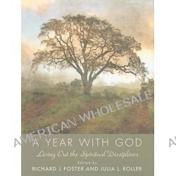 A Year with God, Living Out the Spiritual Disciplines by Richard J. Foster, 9780061768200.