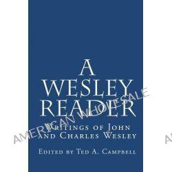 A Wesley Reader, Writings of John and Charles Wesley by John Wesley, 9780982069806.