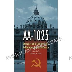AA-1025, Memoirs of the Communist Infiltration Into the Church by Marie Carre, 9780895554499.