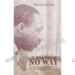 A Way Out of No Way, The Economic Prerequisites of the Beloved Community by Michael Greene, 9781620325803.