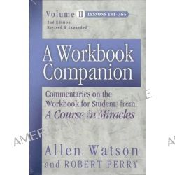 A Workbook Companion: Lessons 181-365 v. II, Commentaries on the Workbook for Students from 'A Course in Miracles' by Allen Watson, 9781886602250.