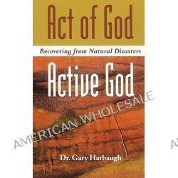 Act of God/Active God, Recovering from Natural Disasters by Gary Harbaugh, 9780800632151.