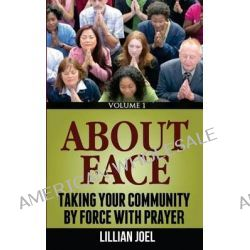 About Face, Taking Your Community by Force with Prayer by Lillian Joel, 9781493682003.