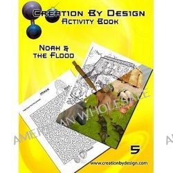 Activity Book - Noah and the Flood by Creation By Design Creation by Design, 9781936532001.
