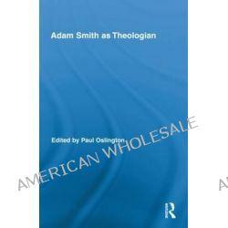 Adam Smith as Theologian by Paul Oslington, 9780415880718.