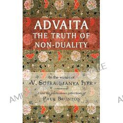 Advaita, The Truth of Non-Duality by V Subrahmanya Iyer, 9780982525548.
