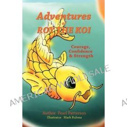 Adventures of Roy the Koi by Pearl Patterson, 9781619046962.