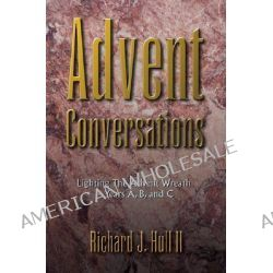 Advent Conversations, Lighting the Advent Wreath, Years A, B, and C by Richard J. Hull, 9780788018367.