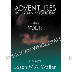 Adventures in Urban Mysticism, (Aum) Vol. 1: Rebirth by Jason M a Walter (Jmaw), 9781452560618.