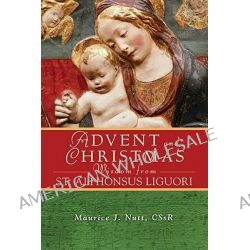 Advent and Christmas Wisdom from St. Alphonsus Liguori, Daily Scripture and Prayers Together with Saint Alphonsus Liguori's Own Words by Maurice J. Nutt, 9780764819094.
