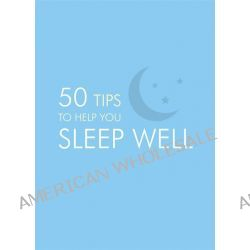 50 Tips to Help You Sleep Well by Anna Barnes, 9781849534017.