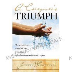 A Caregiver's Triumph by Janette Warrington, 9781591857938.