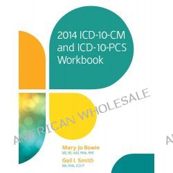 2014 ICD-10-CM and ICD-10-PCS Workbook by Mary Jo Bowie, 9781285433721.