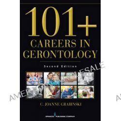 101+ Careers in Gerontology by C. Joanne Grabinski, 9780826120083.