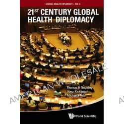21st Century Global Health Diplomacy, Global Health Diplomacy by Thomas E. Novotny, 9789814355155.