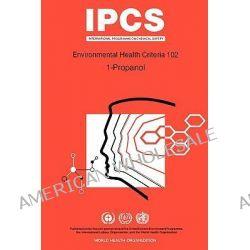 1-Propanol, Environmental Health Criteria Series No 102 by World Health Organization, 9789241571029.