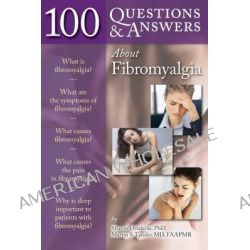 100 Questions and Answers About Fibromyalgia by Sharon Ostalecki, 9780763766566.
