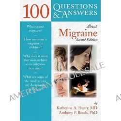 100 Questions & Answers About Migraine by Katherine A. Henry, 9780763764128.