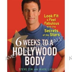 6 Weeks to a Hollywood Body, Look Fit and Feel Fabulous with the Secrets of the Stars by Steve Zim, 9780470098226.