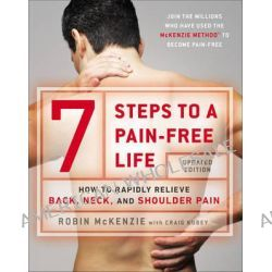 7 Steps to a Pain-Free Life, How to Rapidly Relieve Back, Neck and Shoulder Pain by Robin McKenzie, 9780142180693.