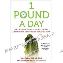 1 Pound a Day, The Martha's Vineyard Diet Detox and Plan for a Lifetime of Healthy Eating by Roni Deluz, 9781476727448.