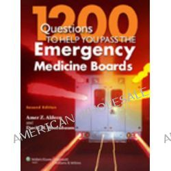 1200 Questions to Help You Pass the Emergency Medicine Boards by Amer Z. Aldeen, 9781451131628.