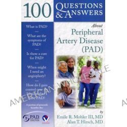 100 Questions & Answers About Peripheral Artery Disease (PAD) by Emile Mohler, 9780763758660.