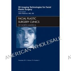 3-D Imaging Technologies for Facial Plastic Surgery, an Issue of Facial Plastic Surgery Clinics, An Issue of Facial Plastic Surgery Clinics by John Pallanch, 9781455704453.