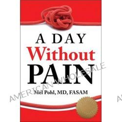 A Day without Pain by Mel Pohl, 9781936290628.