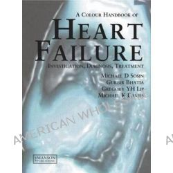 A Heart Failure, A Colour Handbook by Michael D. Sosin, 9781840760590.