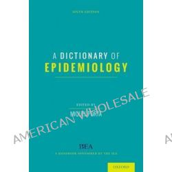 A Dictionary of Epidemiology by Miquel Porta, 9780199976737.