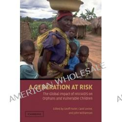 A Generation at Risk, The Global Impact of HIV/AIDS on Orphans and Vulnerable Children by Geoff Foster, 9780521696166.