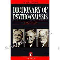 A Critical Dictionary of Psychoanalysis by Charles Rycroft, 9780140513103.