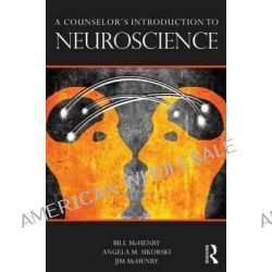 A Counselor's Introduction to Neuroscience by Bill McHenry, 9780415662284.