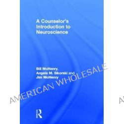 A Counselor's Introduction to Neuroscience by Bill McHenry, 9780415662277.