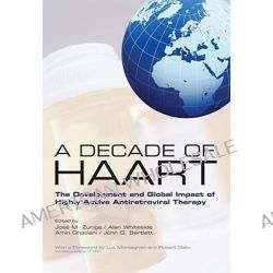A Decade of HAART, The Development and Global Impact of Highly Active Antiretroviral Therapy by Jose M. Zuniga, 9780199225859.