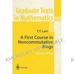 A First Course in Noncommutative Rings, Graduate Texts in Mathematics by T. Y. Lam, 9780387951836.