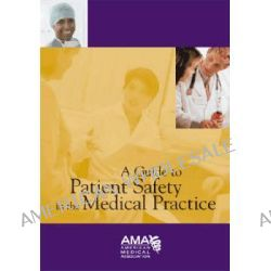 A Guide to Patient Safety in the Medical Practice by James H. Vance, 9781579476748.