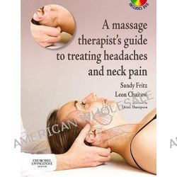 A Massage Therapist's Guide to Treating Headaches and Neck Pain by Sandy Fritz, 9780443067280.