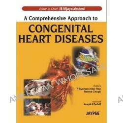 A Comprehensive Approach to Congenital Heart Diseases by I. B. Vijayalakshmi, 9789350902677.