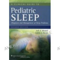 A Clinical Guide to Pediatric Sleep, Diagnosis and Management of Sleep Problems by Jodi A. Mindell, 9781605473895.