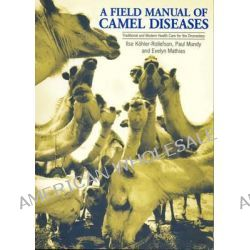 A Field Manual of Camel Diseases, Traditional and Modern Veterinary Care for the Dromedary by Ilse Kohler-Rollefson, 9781853395031.
