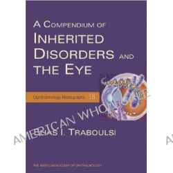 A Compendium of Inherited Disorders and the Eye, A Catalog Of Inherited Eye Diseases by Elias Traboulsi, 9780195170962.