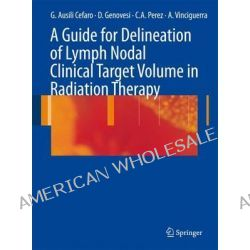A Guide for Delineation of Lymph Nodal Clinical Target Volume in Radiation Therapy by Giampiero Ausili Cefaro, 9783642095764.