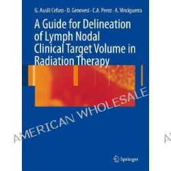 A Guide for Delineation of Lymph Nodal Clinical Target Volume in Radiation Therapy by Giampiero Ausili Cefaro, 9783540770435.