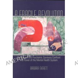 A Fragile Revolution, Consumers and Psychiatric Survivors Confront the Power of the Mental Health System by Barbara Everett, 9780889203426.