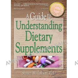A Guide to Understanding Dietary Supplements, Magic Bullets or Modern Snake Oil? by Shawn M. Talbott, 9780789014566.
